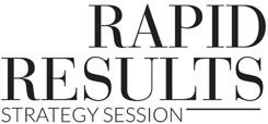 Sign Up For Rapid Results Strategy Session